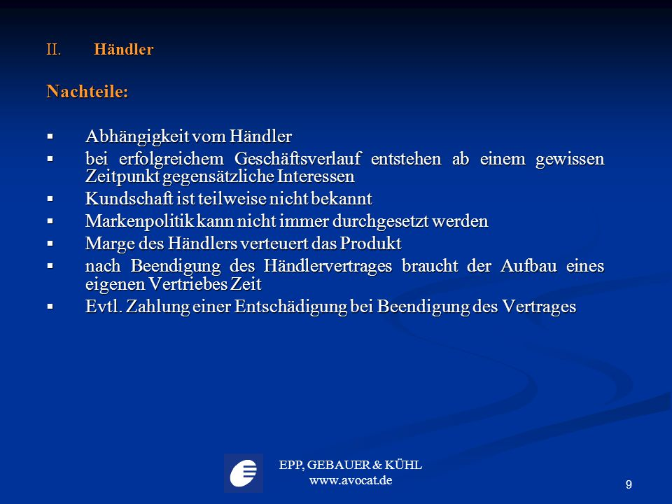 EPP, GEBAUER & KÜHL www.avocat.de 9 II. Händler Nachteile:  Abhängigkeit vom Händler  bei erfolgreichem Geschäftsverlauf entstehen ab einem gewissen