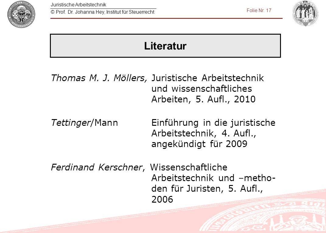 Juristische Arbeitstechnik © Prof. Dr. Johanna Hey, Institut für Steuerrecht Folie Nr. 17 Thomas M. J. Möllers, Juristische Arbeitstechnik und wissens
