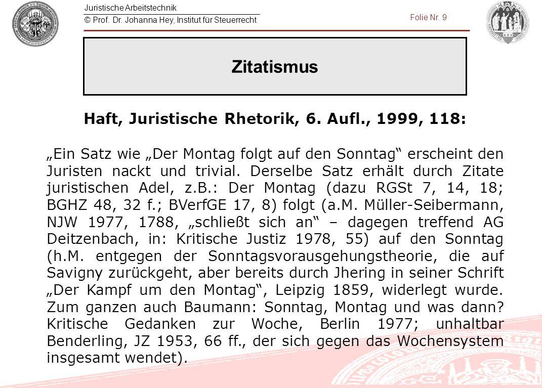 """Juristische Arbeitstechnik © Prof. Dr. Johanna Hey, Institut für Steuerrecht Folie Nr. 9 Haft, Juristische Rhetorik, 6. Aufl., 1999, 118: """"Ein Satz wi"""