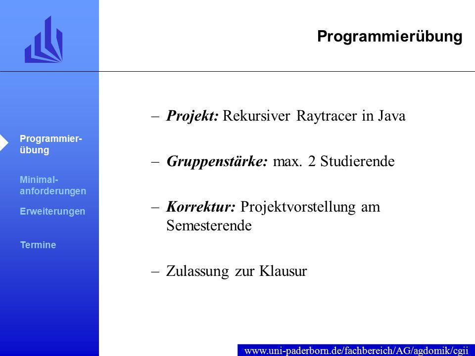 www.uni-paderborn.de/fachbereich/AG/agdomik/cgii Programmierübung –Projekt: Rekursiver Raytracer in Java –Gruppenstärke: max.