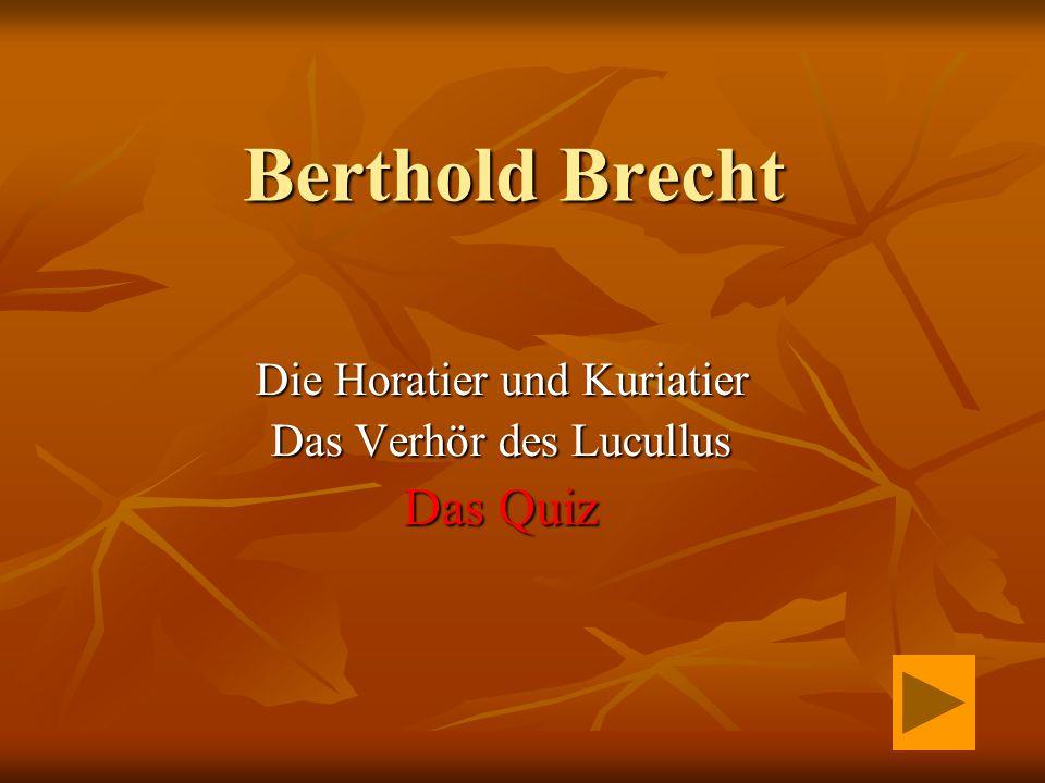 Berthold Brecht Die Horatier und Kuriatier Das Verhör des Lucullus Das Quiz