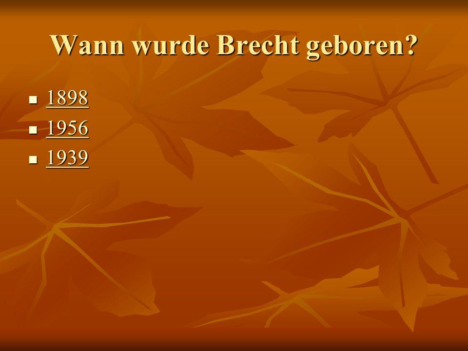 Falsch! 1956 ist Berthold Brecht verstorben 1956 ist Berthold Brecht verstorben