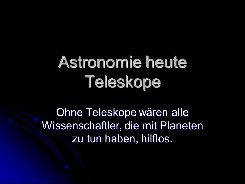Astronomie heute Teleskope Ohne Teleskope wären alle Wissenschaftler, die mit Planeten zu tun haben, hilflos.