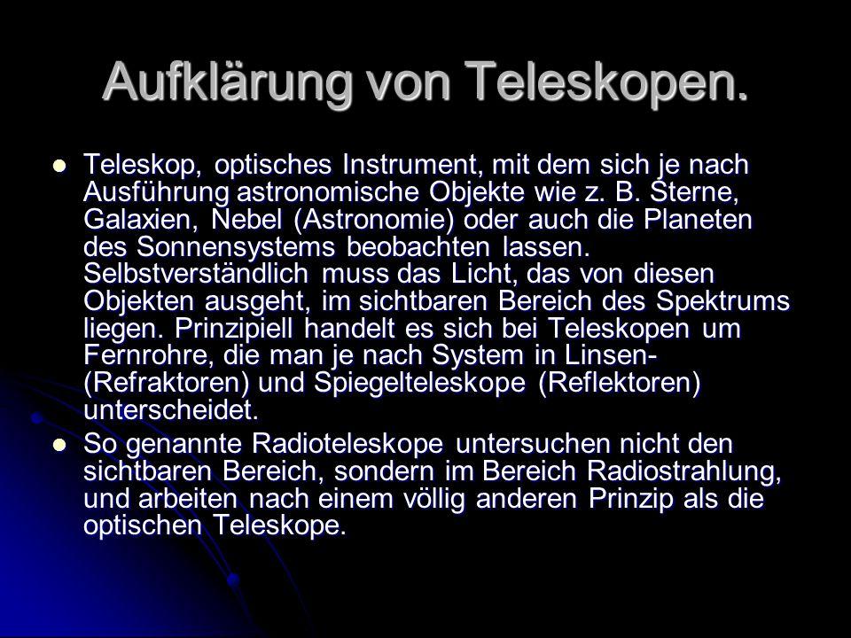Aufklärung von Teleskopen. Teleskop, optisches Instrument, mit dem sich je nach Ausführung astronomische Objekte wie z. B. Sterne, Galaxien, Nebel (As