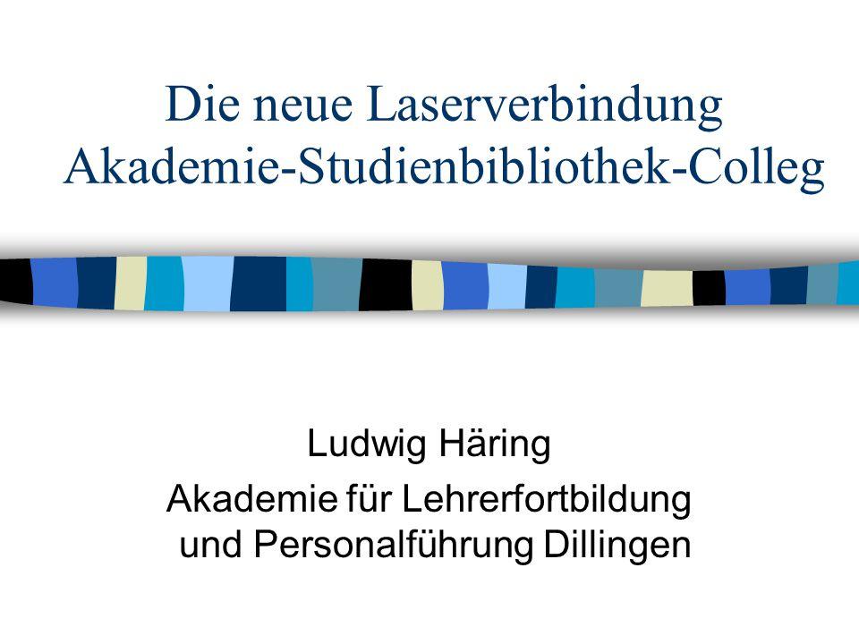 Die neue Laserverbindung Akademie-Studienbibliothek-Colleg Ludwig Häring Akademie für Lehrerfortbildung und Personalführung Dillingen