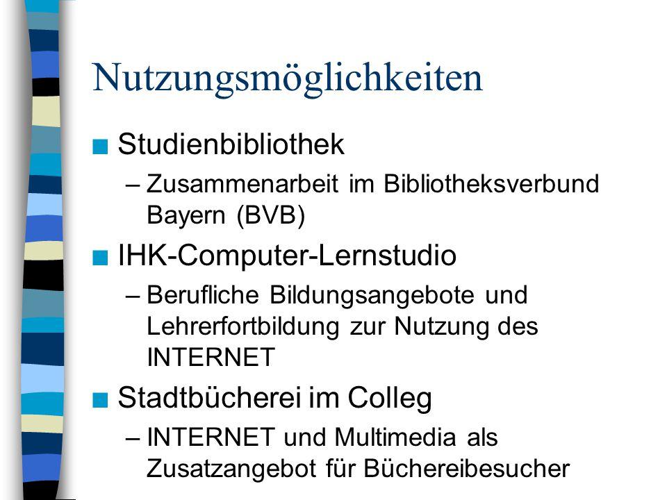 Nutzungsmöglichkeiten n Studienbibliothek –Zusammenarbeit im Bibliotheksverbund Bayern (BVB) n IHK-Computer-Lernstudio –Berufliche Bildungsangebote und Lehrerfortbildung zur Nutzung des INTERNET n Stadtbücherei im Colleg –INTERNET und Multimedia als Zusatzangebot für Büchereibesucher