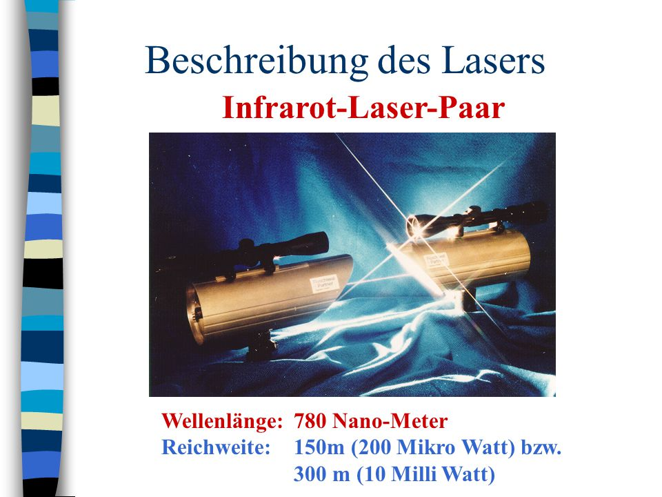 Beschreibung des Lasers Wellenlänge: 780 Nano-Meter Reichweite: 150m (200 Mikro Watt) bzw. 300 m (10 Milli Watt) Infrarot-Laser-Paar