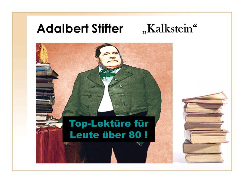 """Adalbert Stifter """"Kalkstein Top-Lektüre für Leute über 80 !"""