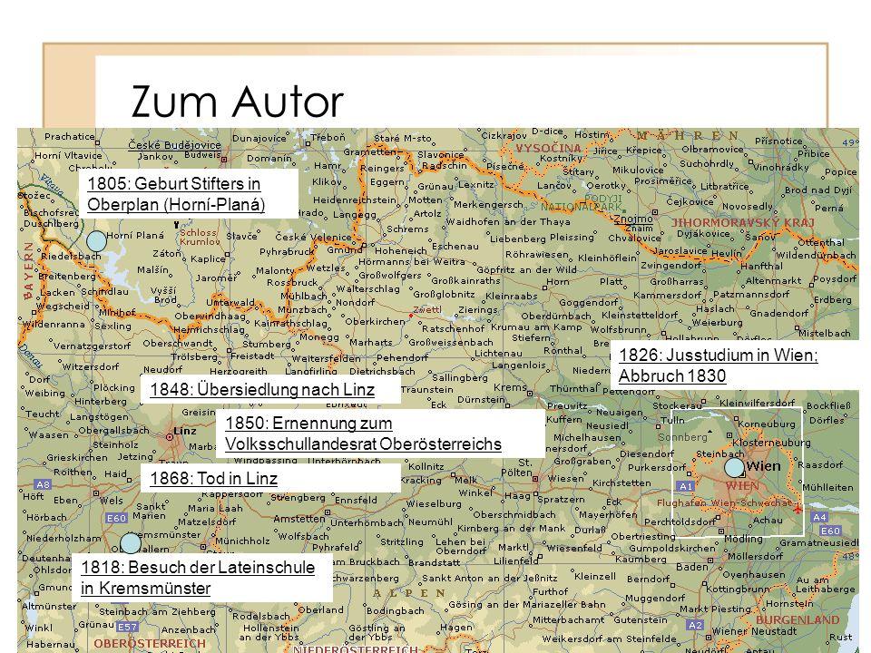 Zum Autor 1805: Geburt Stifters in Oberplan (Horní-Planá) 1818: Besuch der Lateinschule in Kremsmünster 1826: Jusstudium in Wien; Abbruch 1830 1848: Ü