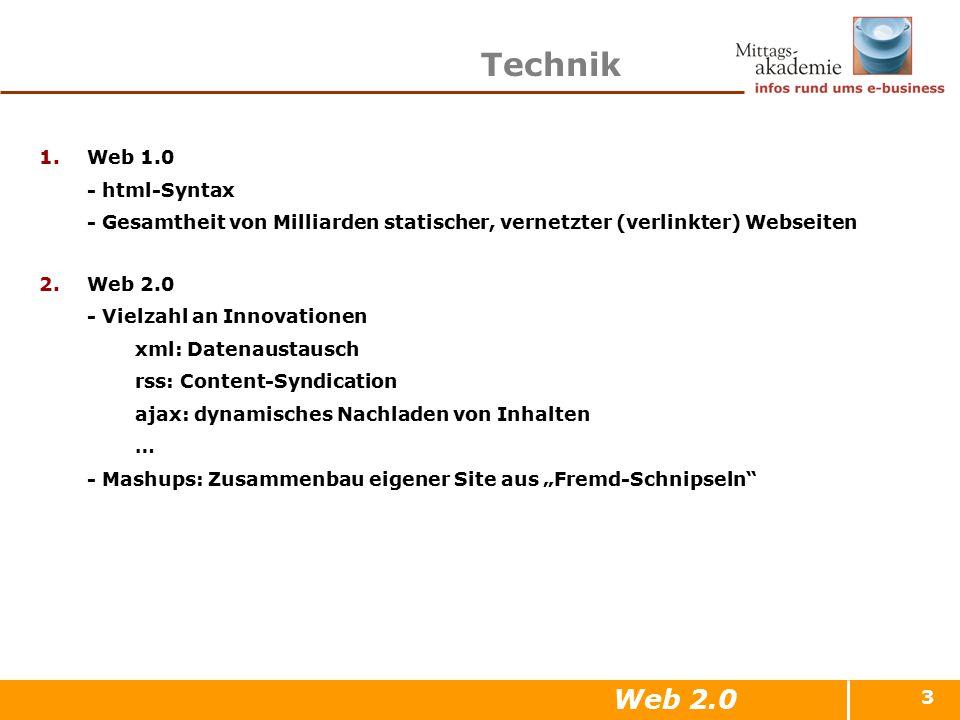 3 Technik 1.Web 1.0 - html-Syntax - Gesamtheit von Milliarden statischer, vernetzter (verlinkter) Webseiten 2.Web 2.0 - Vielzahl an Innovationen xml: