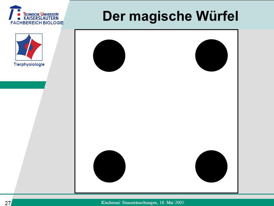 FACHBEREICH BIOLOGIE Tierphysiologie Kinderuni: Sinnestäuschungen, 18. Mai 2005 27 Der magische Würfel