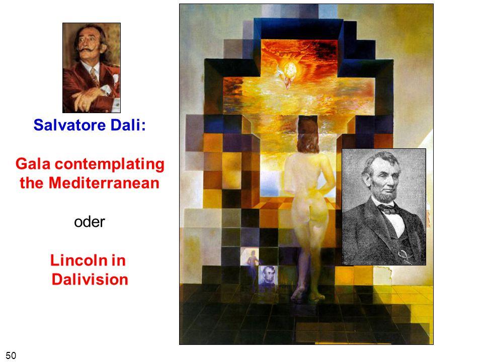 50 Salvatore Dali: Gala contemplating the Mediterranean oder Lincoln in Dalivision