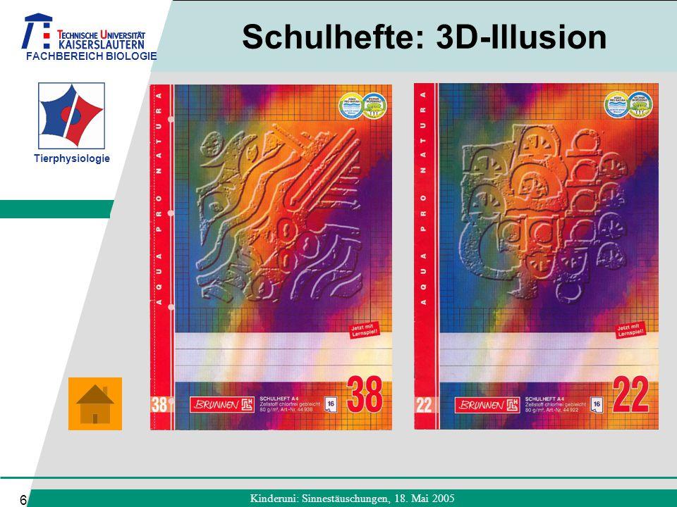 FACHBEREICH BIOLOGIE Tierphysiologie Kinderuni: Sinnestäuschungen, 18. Mai 2005 6 Schulhefte: 3D-Illusion