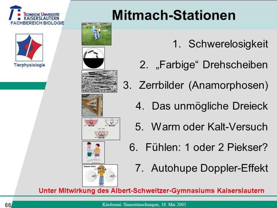 """FACHBEREICH BIOLOGIE Tierphysiologie Kinderuni: Sinnestäuschungen, 18. Mai 2005 66 Mitmach-Stationen 1.Schwerelosigkeit 2.""""Farbige"""" Drehscheiben 3.Zer"""