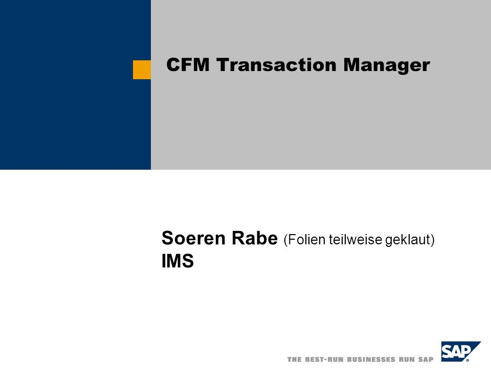 Soeren Rabe (Folien teilweise geklaut) IMS CFM Transaction Manager