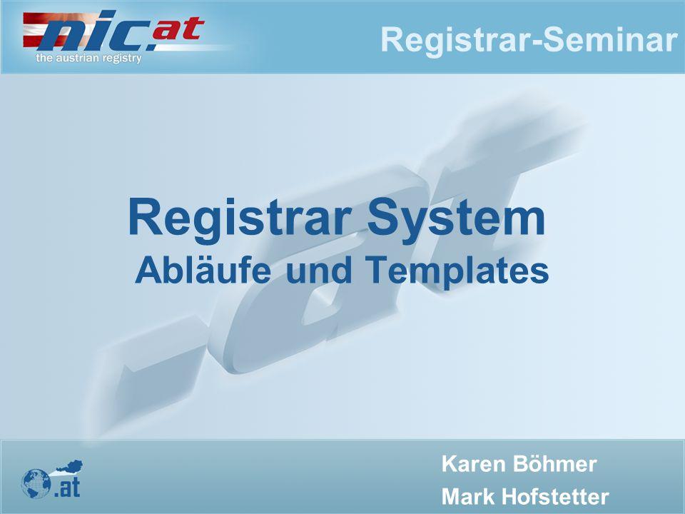 Registrar-Seminar Registrar System Abläufe und Templates Karen Böhmer Mark Hofstetter