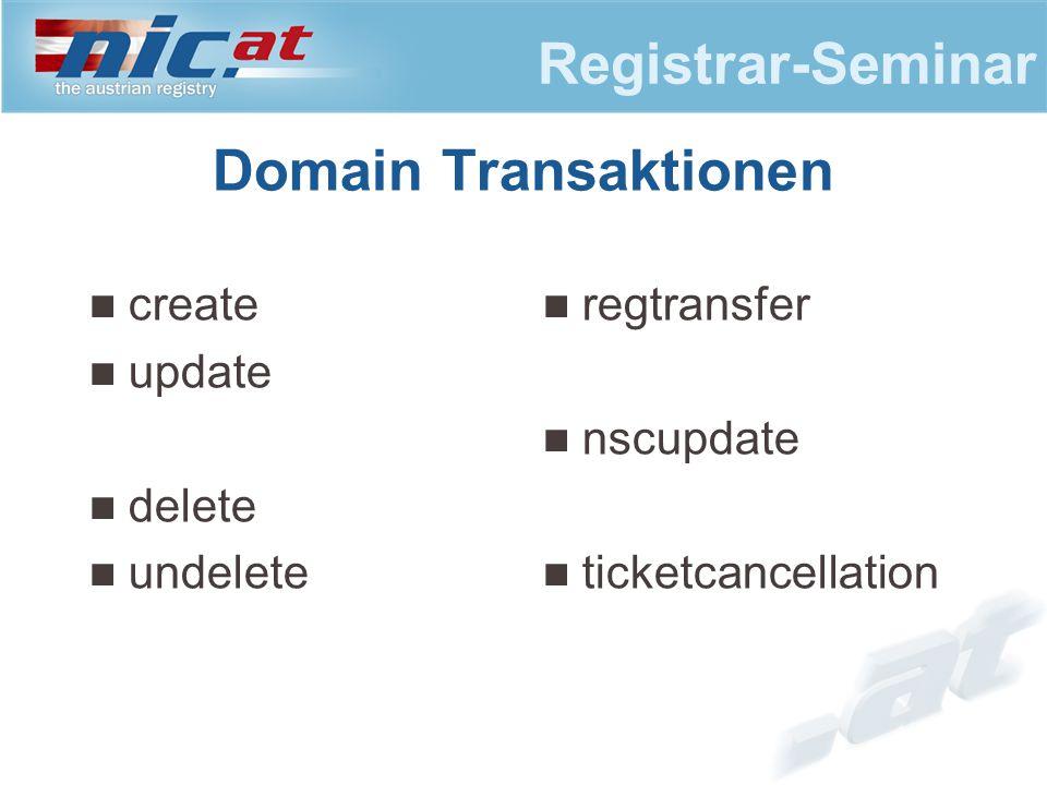 Registrar-Seminar Domain Transaktionen create update delete undelete regtransfer nscupdate ticketcancellation