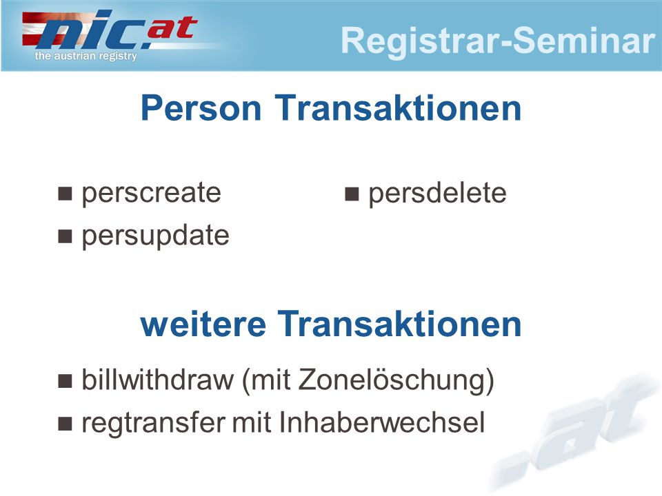 Registrar-Seminar Person Transaktionen perscreate persupdate weitere Transaktionen billwithdraw (mit Zonelöschung) regtransfer mit Inhaberwechsel persdelete