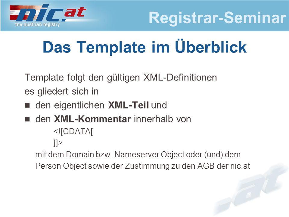 Registrar-Seminar Das Template im Überblick Template folgt den gültigen XML-Definitionen es gliedert sich in den eigentlichen XML-Teil und den XML-Kommentar innerhalb von <![CDATA[ ]]> mit dem Domain bzw.
