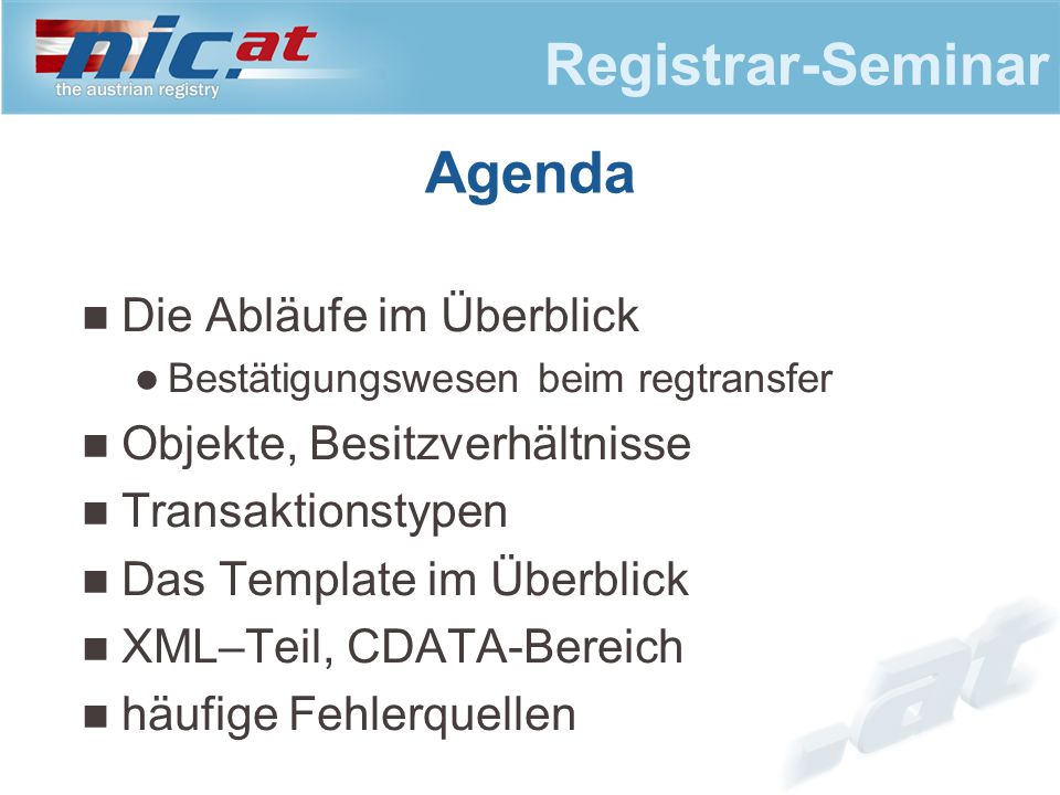 Registrar-Seminar Agenda Die Abläufe im Überblick Bestätigungswesen beim regtransfer Objekte, Besitzverhältnisse Transaktionstypen Das Template im Überblick XML–Teil, CDATA-Bereich häufige Fehlerquellen