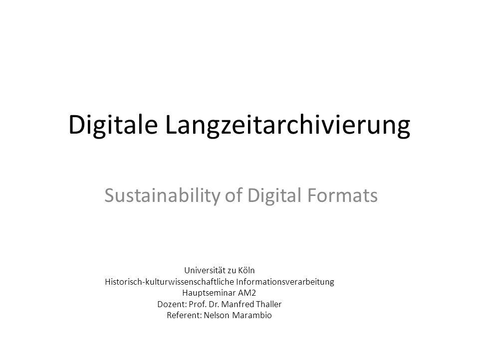 Digitale Langzeitarchivierung Sustainability of Digital Formats Universität zu Köln Historisch-kulturwissenschaftliche Informationsverarbeitung Hauptseminar AM2 Dozent: Prof.