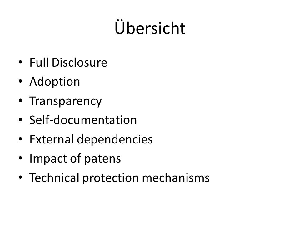 Übersicht Full Disclosure Adoption Transparency Self-documentation External dependencies Impact of patens Technical protection mechanisms