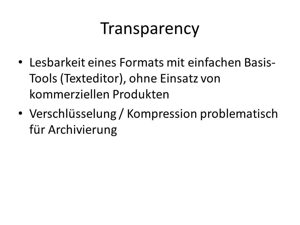 Transparency Lesbarkeit eines Formats mit einfachen Basis- Tools (Texteditor), ohne Einsatz von kommerziellen Produkten Verschlüsselung / Kompression problematisch für Archivierung