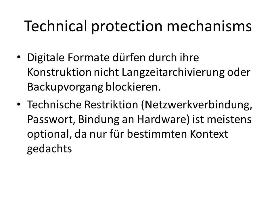 Technical protection mechanisms Digitale Formate dürfen durch ihre Konstruktion nicht Langzeitarchivierung oder Backupvorgang blockieren.