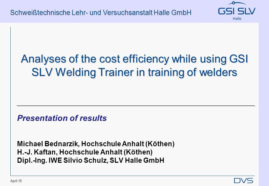 Schweißtechnische Lehr- und Versuchsanstalt Halle GmbH 12 Cost comparison method Cost comparison of different economical situations in the workshop Welding Trainer Weld.