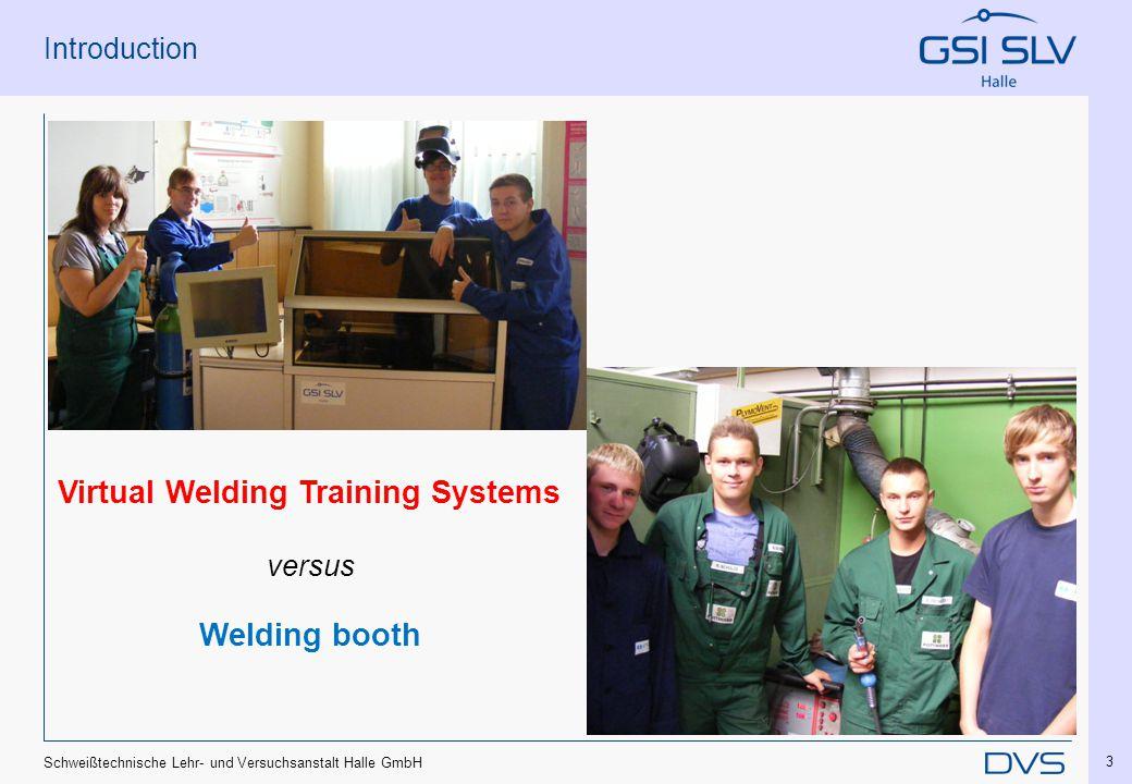 Schweißtechnische Lehr- und Versuchsanstalt Halle GmbH 3 Introduction Virtual Welding Training Systems versus Welding booth