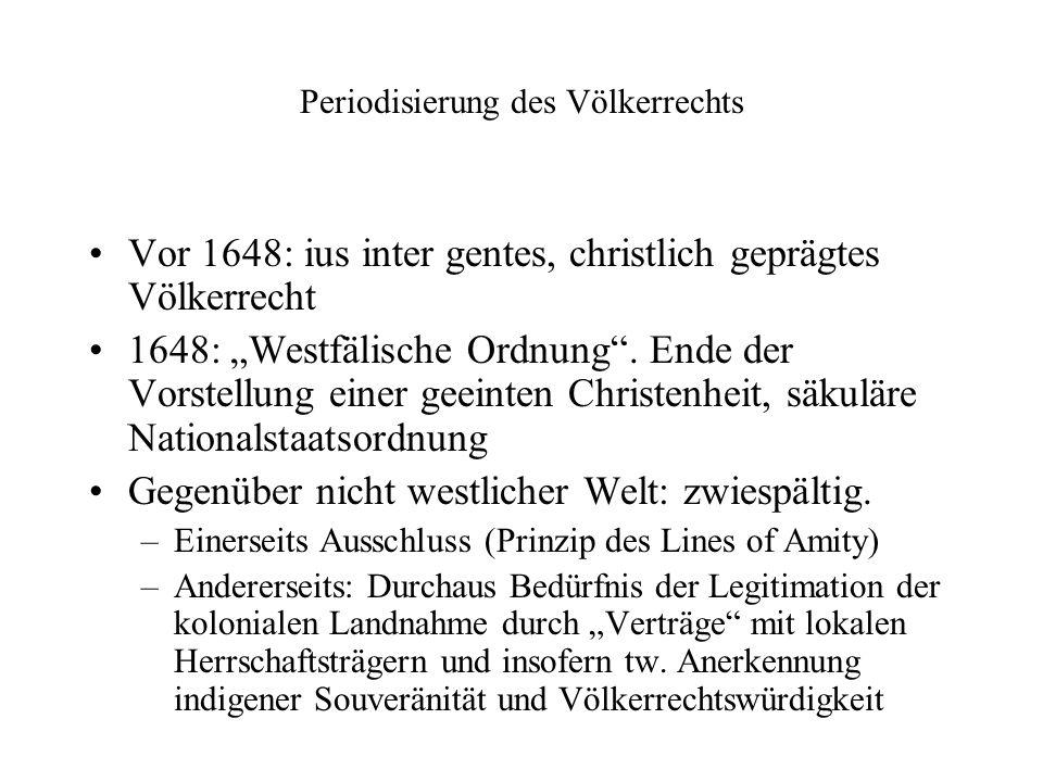 """Periodisierung des Völkerrechts Vor 1648: ius inter gentes, christlich geprägtes Völkerrecht 1648: """"Westfälische Ordnung ."""