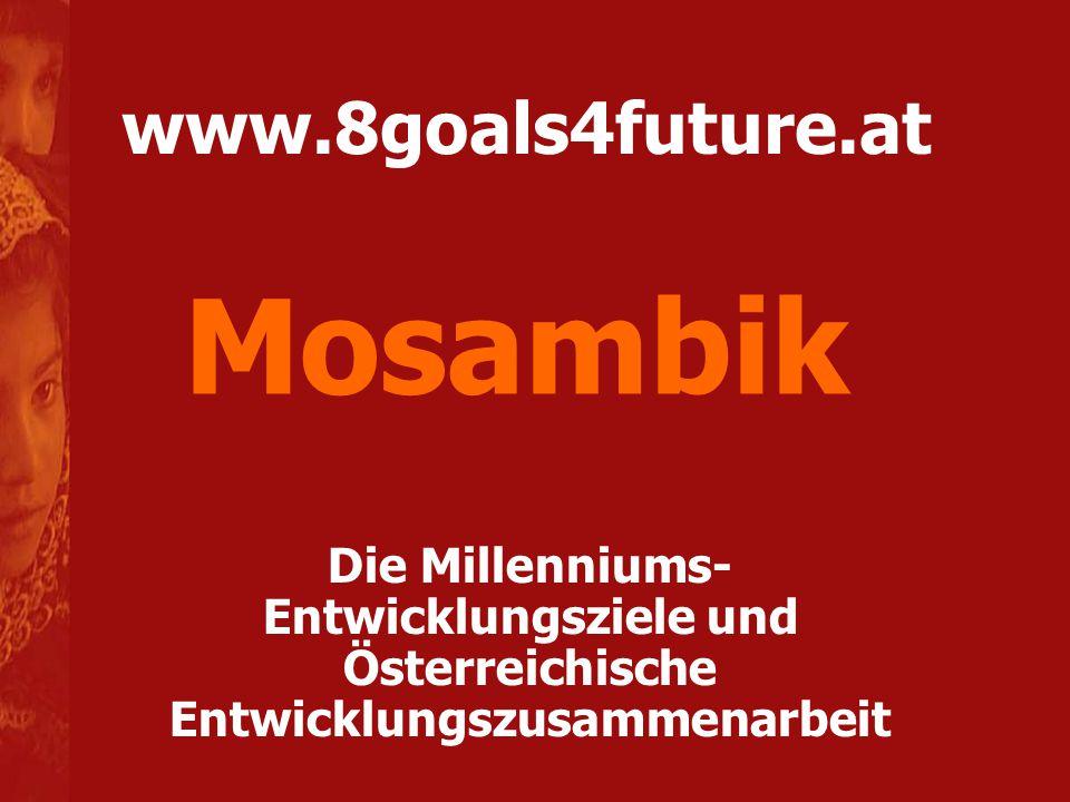 www.8goals4future.at Die Millenniums- Entwicklungsziele und Österreichische Entwicklungszusammenarbeit Mosambik