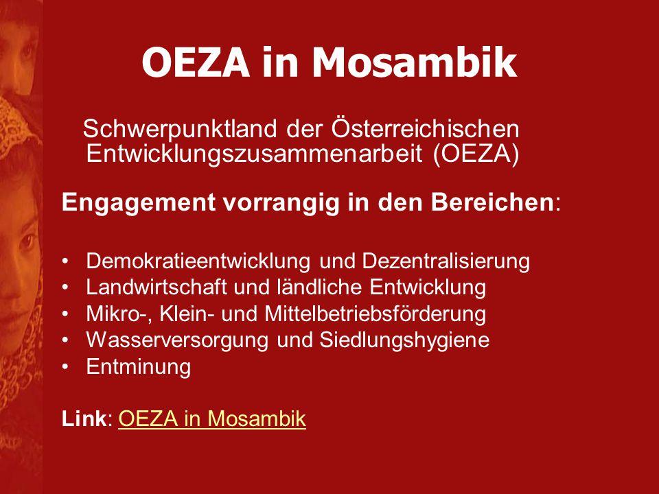 OEZA in Mosambik Schwerpunktland der Österreichischen Entwicklungszusammenarbeit (OEZA) Engagement vorrangig in den Bereichen: Demokratieentwicklung u