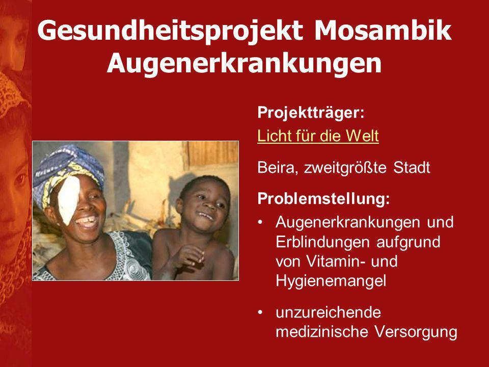 Gesundheitsprojekt Mosambik Augenerkrankungen Projektträger: Licht für die Welt Beira, zweitgrößte Stadt Problemstellung: Augenerkrankungen und Erblin