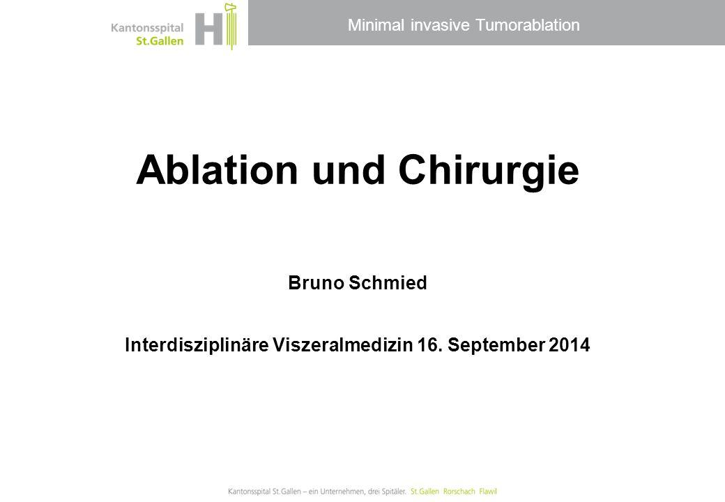 Minimal invasive Tumorablation Ablation und Chirurgie Bruno Schmied Interdisziplinäre Viszeralmedizin 16. September 2014