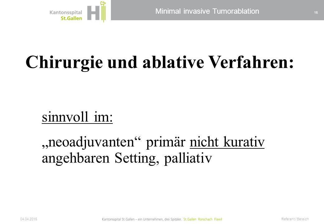 """Minimal invasive Tumorablation 04.04.2015 Referent / Bereich 16 Chirurgie und ablative Verfahren: sinnvoll im: """"neoadjuvanten"""" primär nicht kurativ an"""