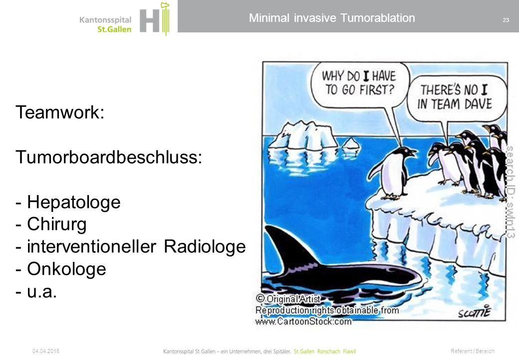 Minimal invasive Tumorablation Teamwork: Tumorboardbeschluss: - Hepatologe - Chirurg - interventioneller Radiologe - Onkologe - u.a. 04.04.2015 Refere