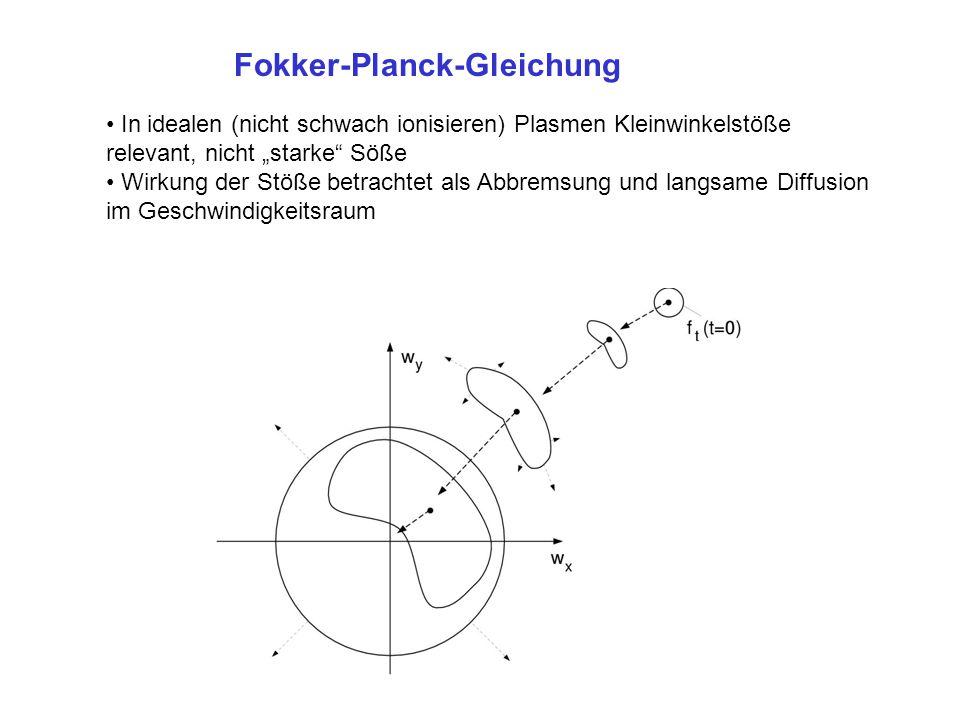 """Fokker-Planck-Gleichung In idealen (nicht schwach ionisieren) Plasmen Kleinwinkelstöße relevant, nicht """"starke"""" Söße Wirkung der Stöße betrachtet als"""