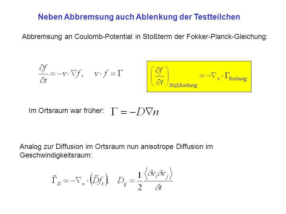 Neben Abbremsung auch Ablenkung der Testteilchen Abbremsung an Coulomb-Potential in Stoßterm der Fokker-Planck-Gleichung: Im Ortsraum war früher: Anal