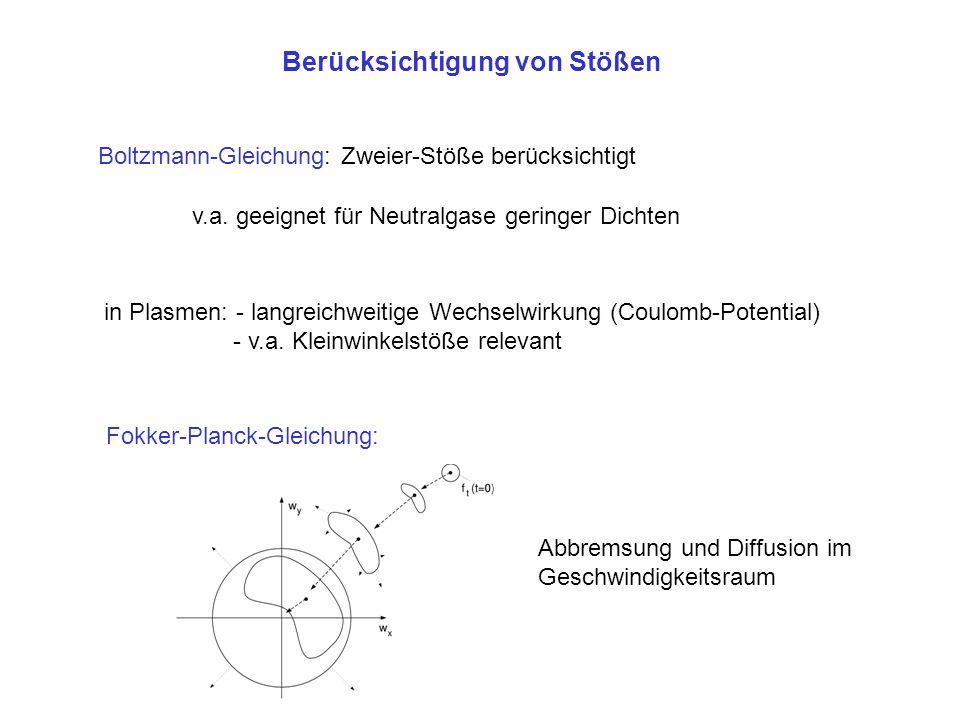 Berücksichtigung von Stößen Boltzmann-Gleichung: Zweier-Stöße berücksichtigt v.a. geeignet für Neutralgase geringer Dichten in Plasmen: - langreichwei