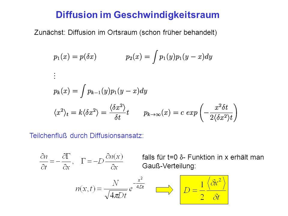 Diffusion im Geschwindigkeitsraum Zunächst: Diffusion im Ortsraum (schon früher behandelt) Teilchenfluß durch Diffusionsansatz: falls für t=0  - Funk