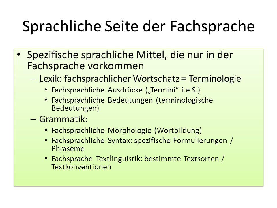 Sprachliche Seite der Fachsprache Spezifische sprachliche Mittel, die nur in der Fachsprache vorkommen – Lexik: fachsprachlicher Wortschatz = Terminol