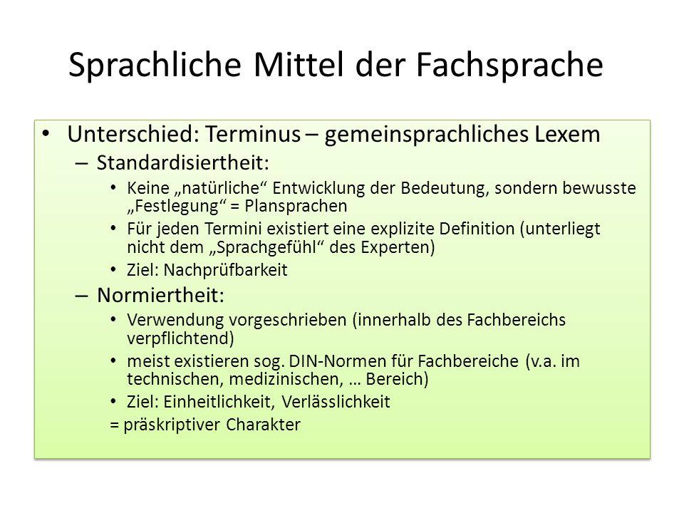 """Sprachliche Mittel der Fachsprache Unterschied: Terminus – gemeinsprachliches Lexem – Standardisiertheit: Keine """"natürliche"""" Entwicklung der Bedeutung"""