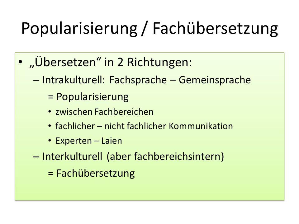 """Popularisierung / Fachübersetzung """"Übersetzen"""" in 2 Richtungen: – Intrakulturell: Fachsprache – Gemeinsprache = Popularisierung zwischen Fachbereichen"""