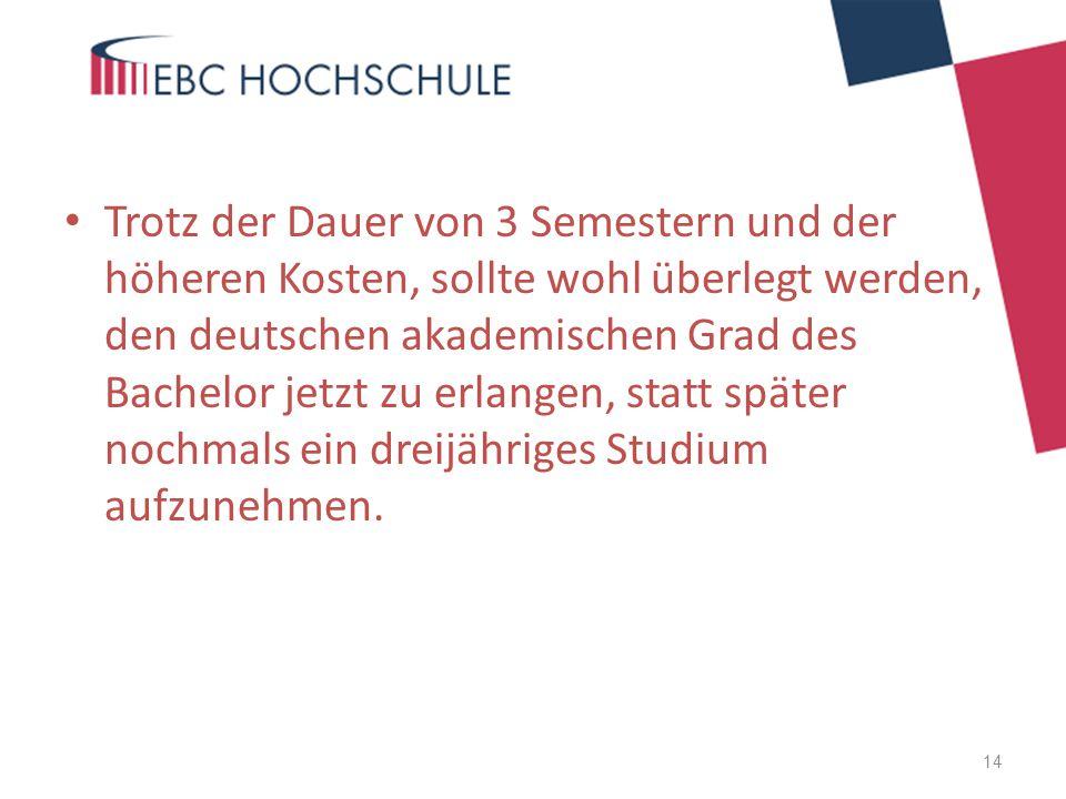 Trotz der Dauer von 3 Semestern und der höheren Kosten, sollte wohl überlegt werden, den deutschen akademischen Grad des Bachelor jetzt zu erlangen, s