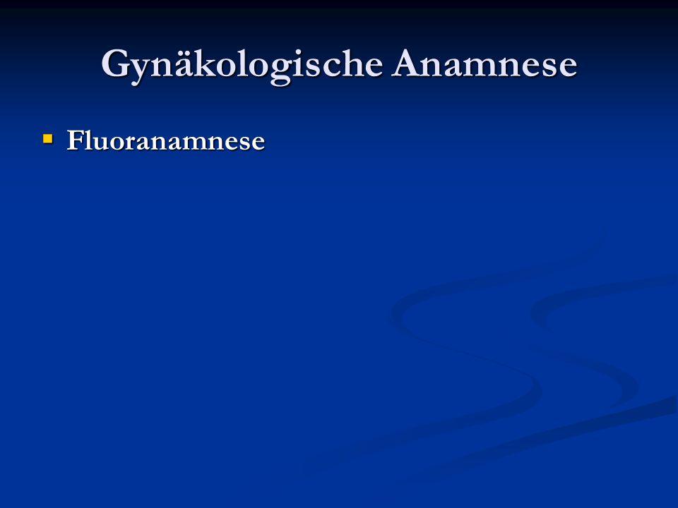 Gynäkologische Anamnese  Fluoranamnese