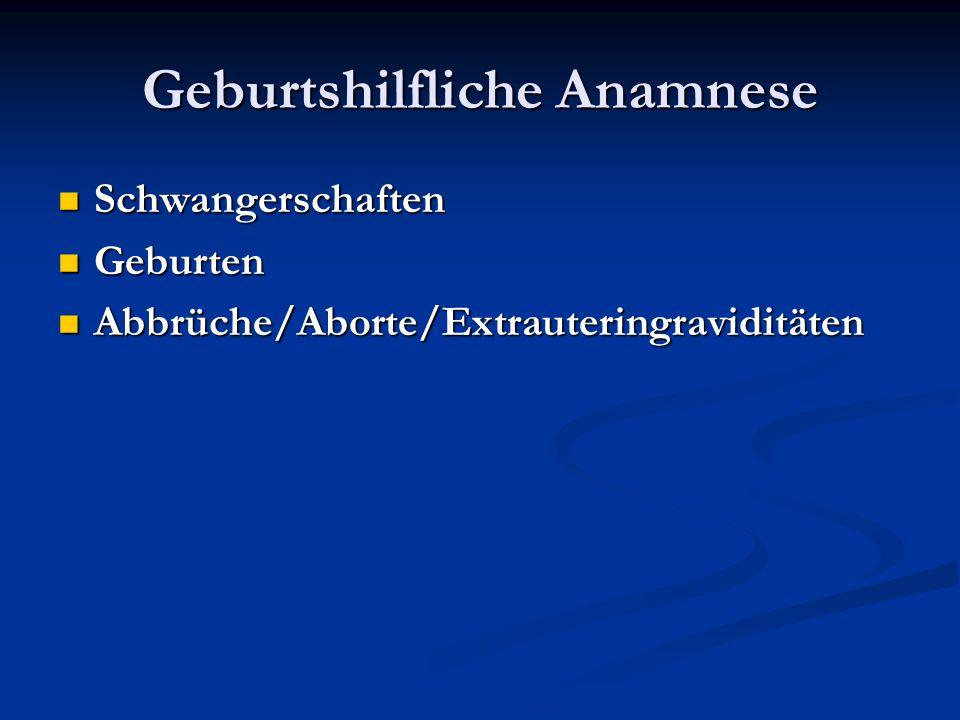 Geburtshilfliche Anamnese Schwangerschaften Schwangerschaften Geburten Geburten Abbrüche/Aborte/Extrauteringraviditäten Abbrüche/Aborte/Extrauteringra