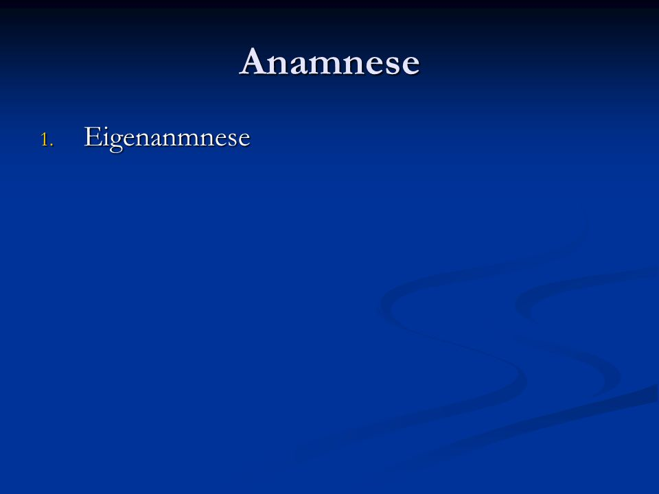 Anamnese 1. Eigenanmnese