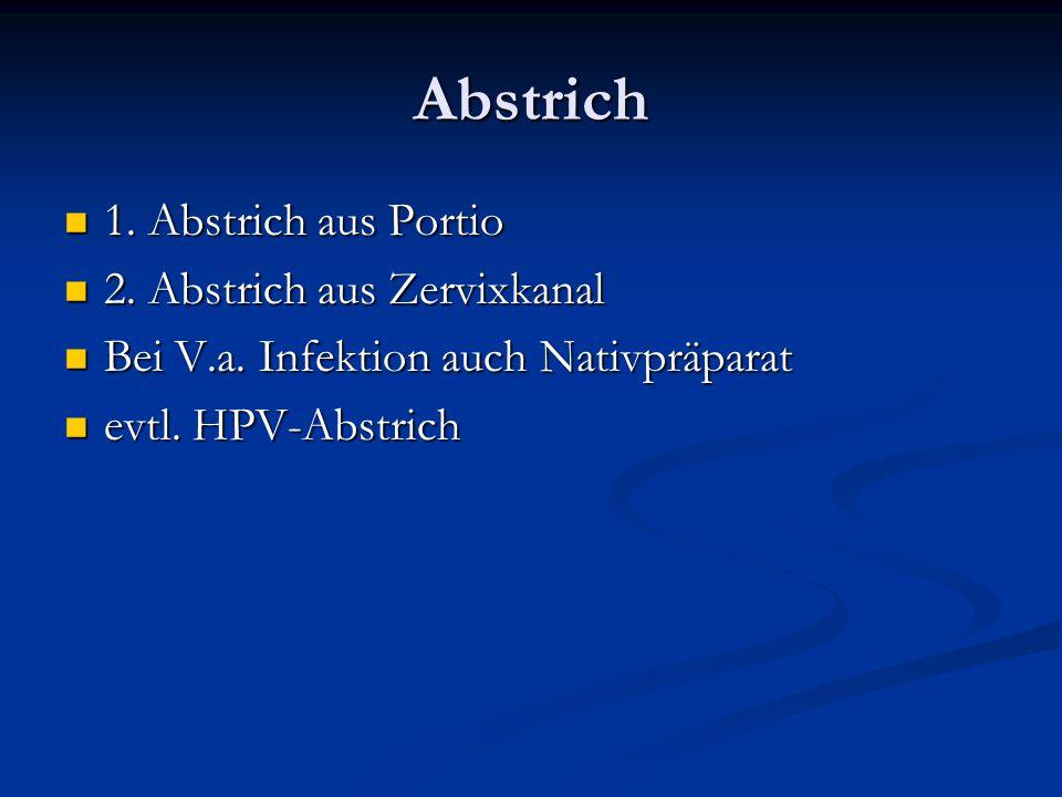 Abstrich 1. Abstrich aus Portio 1. Abstrich aus Portio 2. Abstrich aus Zervixkanal 2. Abstrich aus Zervixkanal Bei V.a. Infektion auch Nativpräparat B