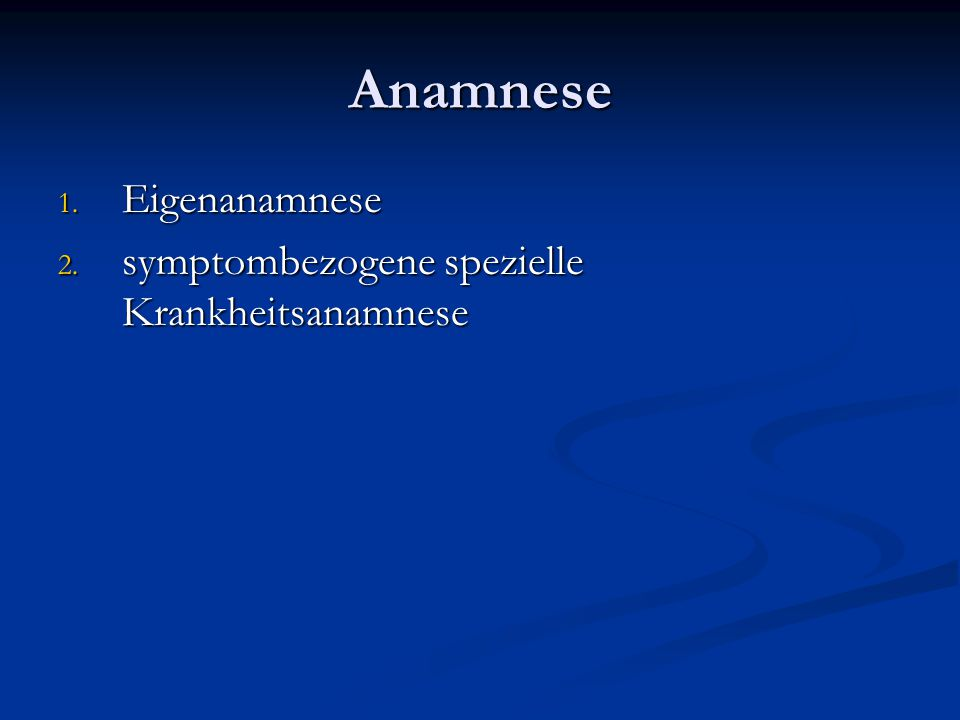 Anamnese 1. Eigenanamnese 2. symptombezogene spezielle Krankheitsanamnese